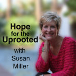 Hope for the Uprooted with Susan Miller