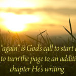 Again is God's call to turn the page to a new chapter God is writing