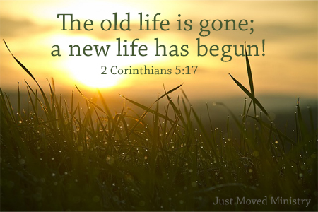 The old life is gone; a new life has begun